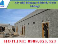 Xây nhà bằng gạch block có tốt không ?
