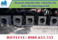 Hố ga bê tông đúc sẵn - cấu kiện cần thiết cho mọi công trình