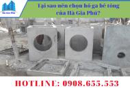 Tại sao nên chọn hố ga bê tông của Hà Gia Phú?